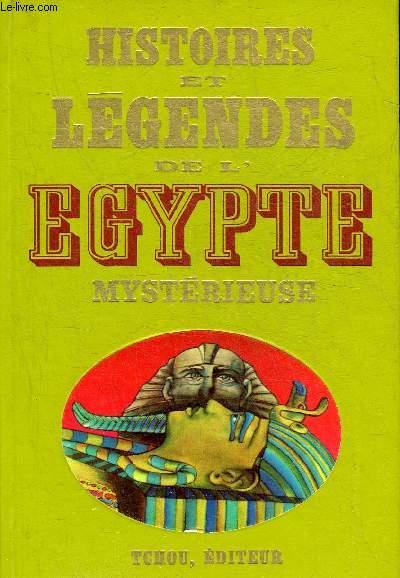 HISTOIRES ET LEGENDES DE L'EGYPTE MYSTERIEUSE - COLLECTION HISTOIRES ET LEGENDES NOIRES.