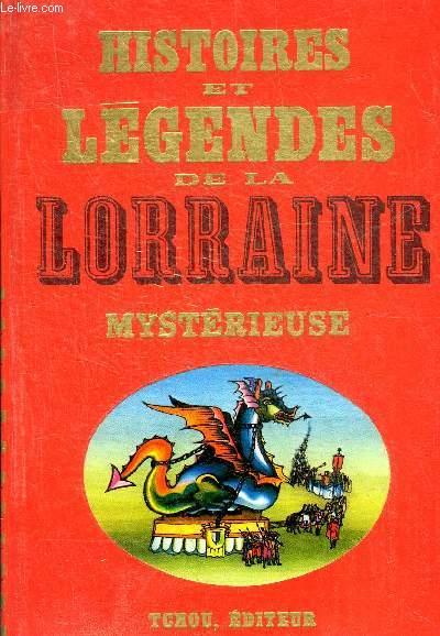 HISTOIRES ET LEGENDES DE LA LORRAINE MYSTERIEUSE - COLLECTION HISTOIRES ET LEGENDES NOIRES.