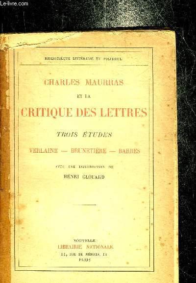 CHARLES MAURRAS ET LA CRITIQUE DES LETTRES - TROIS ETUDES VERLAINE-BRUNETIERE-BARRES.