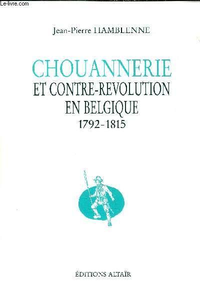 CHOUANNERIE ET CONTRE REVOLUTION EN BELGIQUE 1792-1815.