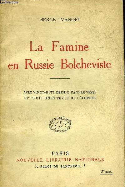 LA FAMINE EN RUSSIE BOLCHEVISTE + HOMMAGE DE L'AUTEUR.