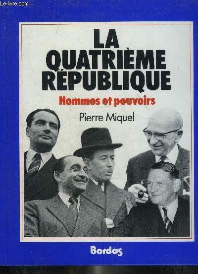 LA QUATRIEME REPUBLIQUE HOMMES ET POUVOIRS.