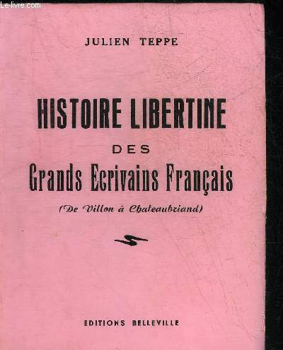 HISTOIRE LIBERTINE DES GRANDS ECRIVAINS FRANCAIS ( DE VILLON A CHATEAUBRIAND) OU LES AHURISSEMENTS D'AHUZU + HOMMAGE DE L'AUTEUR.