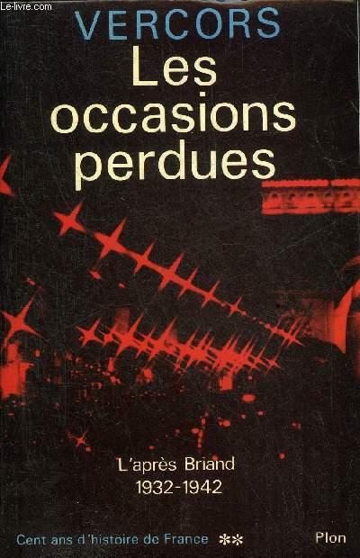 CENT ANS D'HISTOIRE DE FRANCE - TOME 2 : L'APRES BRIAND 1932-1942 - LES OCCASIONS PERDUES OU L'ETRANGE DECLIN.