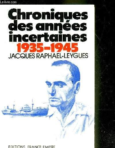 CHRONIQUES DES ANNEES INCERTAINES 1935-1945.