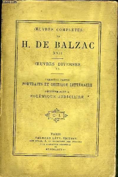 OEUVRES COMPLETES DE H.DE BALZAC XXII - OEUVRES DIVERSES III - CINQUIEME PARTIE PORTRAITS ET CRITIQUE LITTERAIRE - SIXIEME PARTIE POLEMIQUE JUDICIAIRE.