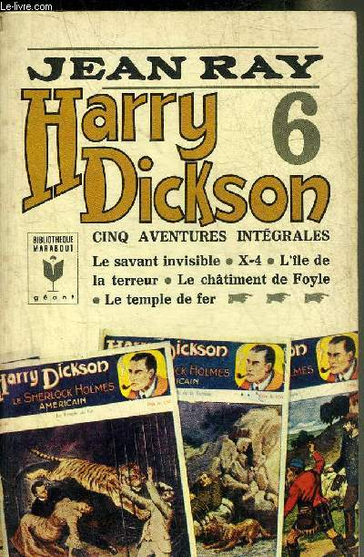 HARRY DICKSON - TOME 6 - CINQ AVENTURES INTEGRALES : LE SAVANT INVISIBLE - X-4 - L'ILE DE LA TERREUR - LE CHATIMENT DE FOYLE - LE TEMPLE DE FER - COLLECTION BIBLIOTHEQUE MARABOUT GEANT N°292.