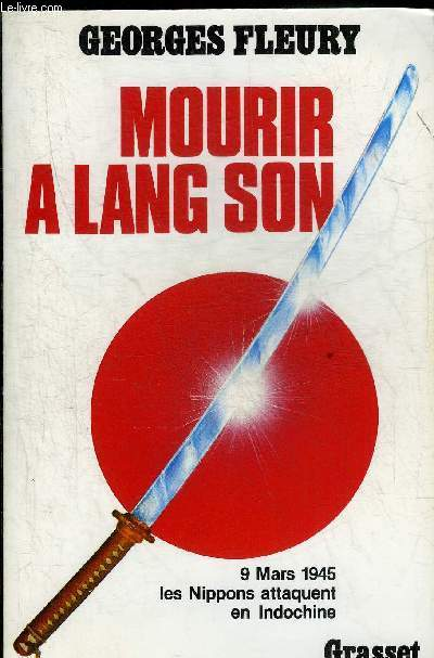 MOURIR A LANG SON - 9 MARS 1945 LES NIPPONS ATTAQUENT EN INDOCHINE.