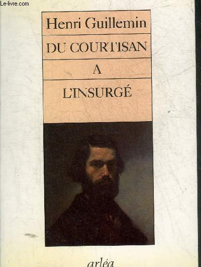 DU COURTISAN A L'INSURGE - VALLES ET L'ARGENT.