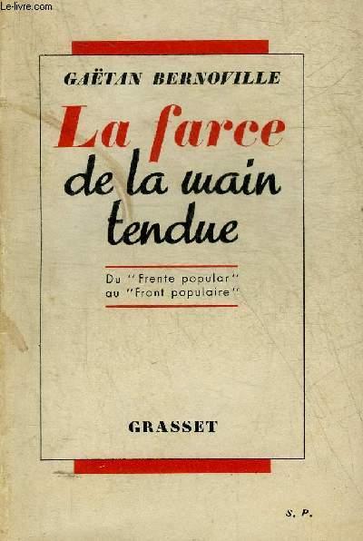 LA FARCE DE LA MAIN TENDUE - DU FRENTE POPULAR AU FRONT POPULAIRE + ENVOI DE L'AUTEUR.