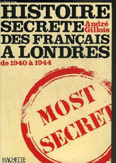 HISTOIRE SECRETE DES FRANCAIS A LONDRES DE 1940 A 1944.