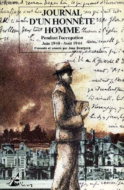 JOURNAL D'UN HONNETE HOMME PENDANT L'OCCUPATION JUIN 1940-AOUT 1944.