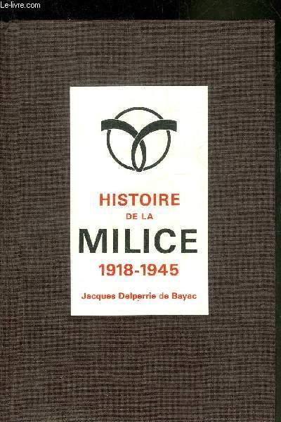 HISTOIRE DE LA MILICE 1918-1945.