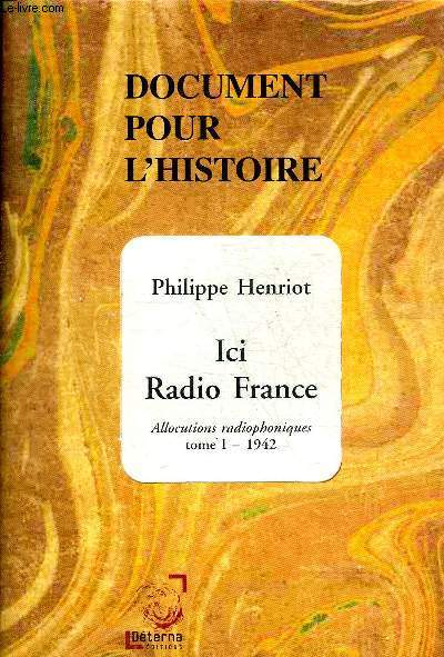 ICI RADIO FRANCE ALLOCUTIONS RADIOPHONIQUES TOME 1 1942 - COLLECTION DOCUMENTS POUR L'HISTOIRE.