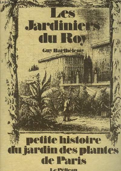 LES JARDINIERS DU ROY PETITE HISTOIRE DU JARDIN DES PLANTES DE PARIS.