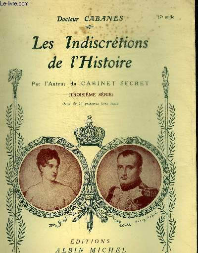 LES INDISCRETIONS DE L'HISTOIRE - TROISIEME SERIE.