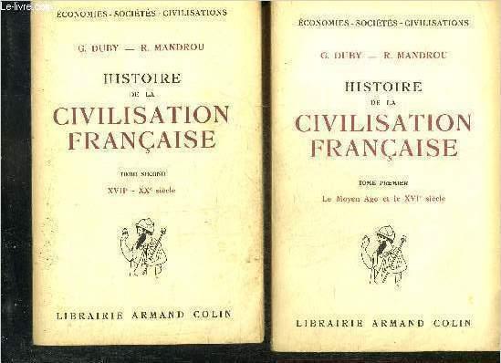 HISTOIRE DE LA CIVILISATION FRANCAISE - EN DEUX TOMES - TOMES 1 + 2 - TOME 1 : LE MOYEN AGE ET LE XVIE SIECLE - TOME 2 : XVIIE-XXE SIECLE.