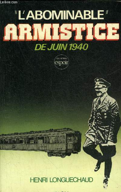 L'ABOMINABLE ARMISTICE DE JUIN 1940 - COLLECTION ESPOIR.