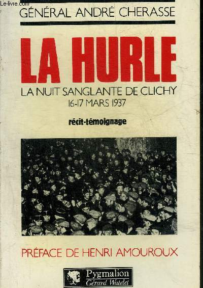 LA HURLE LA NUIT SANGLANTE DE CLICHY 16-17 MARS 1937 - RECIT TEMOIGNAGE.