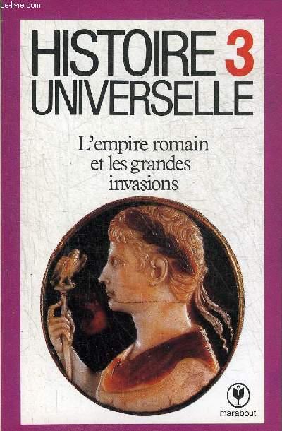 HISTOIRE UNIVERSELLE 3 : L'EMPIRE ROMAIN ET LES GRANDES INVASIONS.