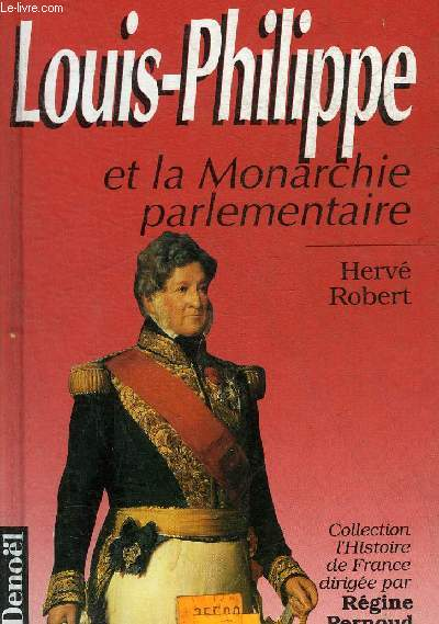 LOUIS PHILIPPE ET LA MONARCHIE PARLEMENTAIRE - COLLECTION L'HISTOIRE DE FRANCE.