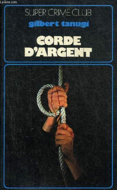 LA CORDE D'ARGENT - ROMAN - HOMMAGE DE L'AUTEUR - COLLECTION SUPER CRIME CLUB N°334.