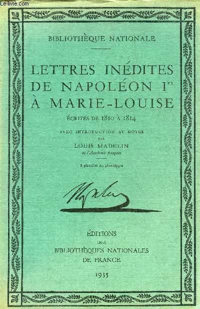 LETTRES INEDITES DE NAPOLEON 1ER A MARIE LOUISE - ECRITES DE 1810 A 1814 .