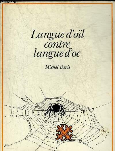 LANGUE D'OIL CONTRE LANGUE D'OC - DE LA PRISE DE MONTSEGUR 1244 A LA LOI DEIXONNE 1951 .