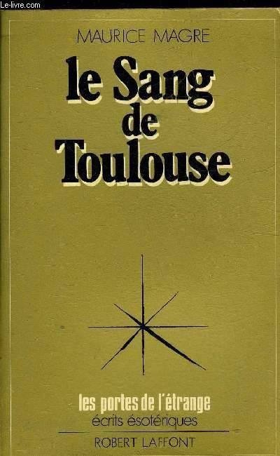 LE SANG DE TOULOUSE HISTOIRE ALBIGEOISE DU XIIIE SIECLE - COLLECTION LES PORTES DE L'ETRANGE ECRITS ESOTERIQUES.