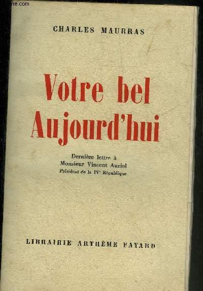 VOTRE BEL AUJOURD'HUI - DERNIERE LETTRE A MONSIEUR VINCENT AURIOL PRESIDENT DE LA IVE REPUBLIQUE.