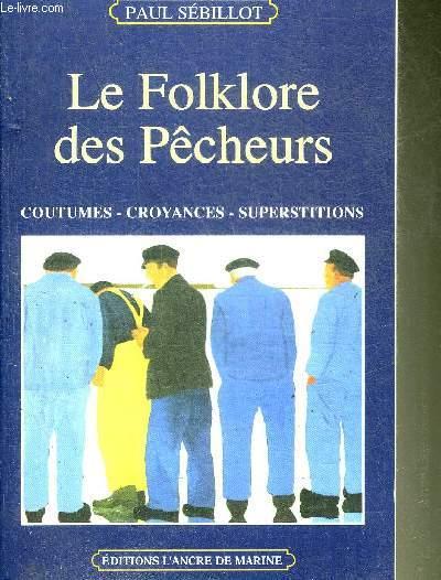 LE FOLKLORE DES PECHEURS - COUTUMES CROYANCES SUPERSTITIONS.