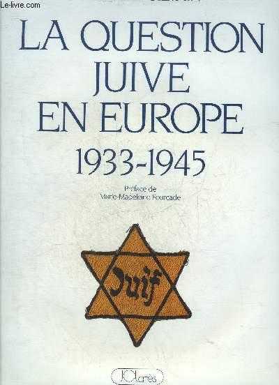 LA QUESTION JUIVE EN EUROPE 1933-1945.