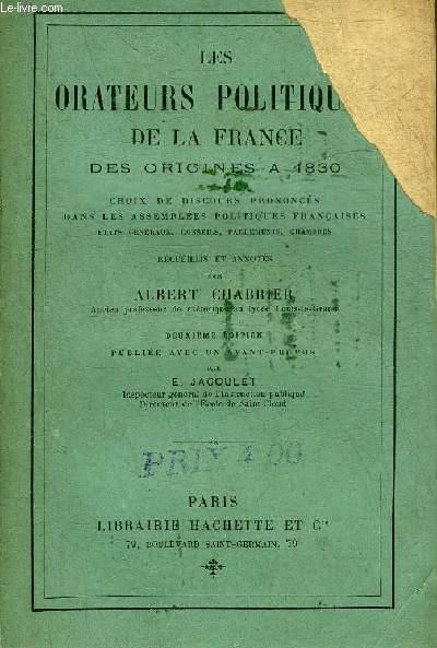 LES ORATEURS POLITIQUES DE LA FRANCE DES ORIGINES A 1830 - CHOIX DE DISCOURS PRONONCES DANS LES ASSEMBLEES POLITIQUES FRANCAISES ETATS GENERAUX CONSEILS PARLEMENTS CHAMBRES - DEUXIEME EDITION PUBLIEE AVEC UN AVANT PROPOS PAR E.JACOULET.