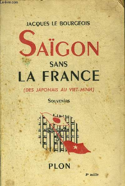 SAIGON SANS LA FRANCE (DES JAPONAIS AU VIET-MINH) SOUVENIRS.