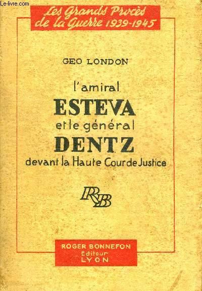 L'AMIRAL ESTEVA ET LE GENERAL DENTZ DEVANT LA HAUTE COUR DE JUSTICE - LES GRANDS PROCES DE LA GUERRE 1939-1945.