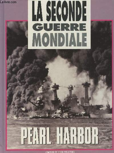La seconde guerre mondiale - Pearl Harbor