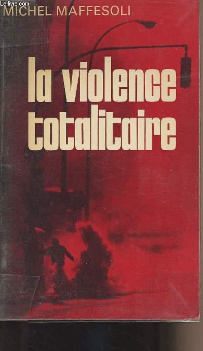"""La violence totalitaire - Essai d'anthropologie politique - """"Socioligie d'auj..."""