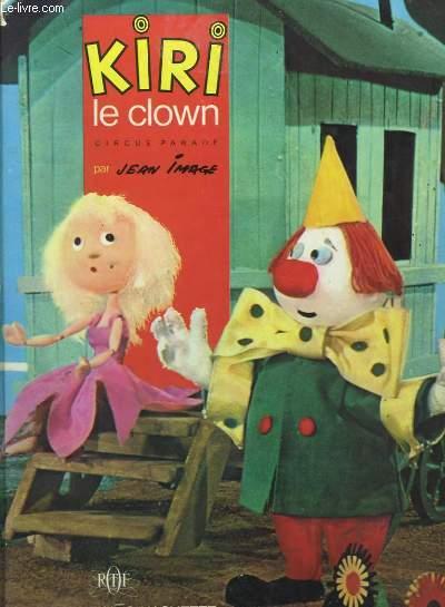 KIRI LE CLOWN. CIRCUS PARADE, L'ART DE JONGLER, LE TRAPEZE IMPROVISE