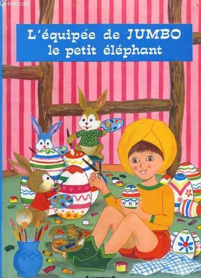 L'EQUIPEE DE JUMBO, LE PETIT ELEPHANT.