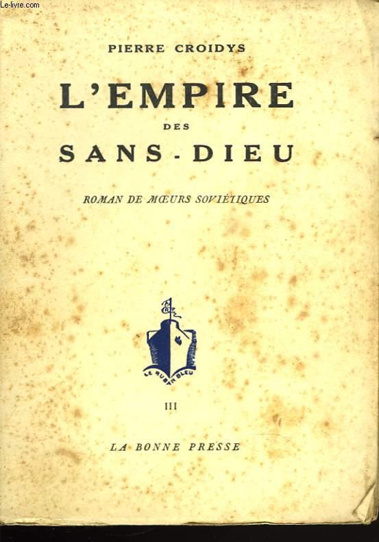 L'EMPIRE DES SANS-DIEU. ROMAN DE MOEURS SOVIETIQUES