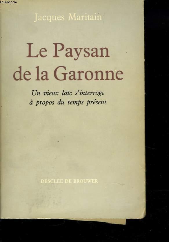 LE PAYSAN DE LA GARONNE. UN VIEUX LAÎC DS'INTERROGE A PROPOS DU TEMPS PRESENT