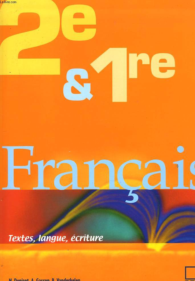 FRANCAIS 2e & 1re. TEXTE, LANGUE, ECRITURE.
