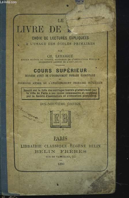 LE LIVRE DE L'ECOLE. CHOIX DE LECTURES EXPLIQUEES, A L'USAGE DES ECOLES PRIMAIRES, COURS SUPERIEUR. 19e EDITION.