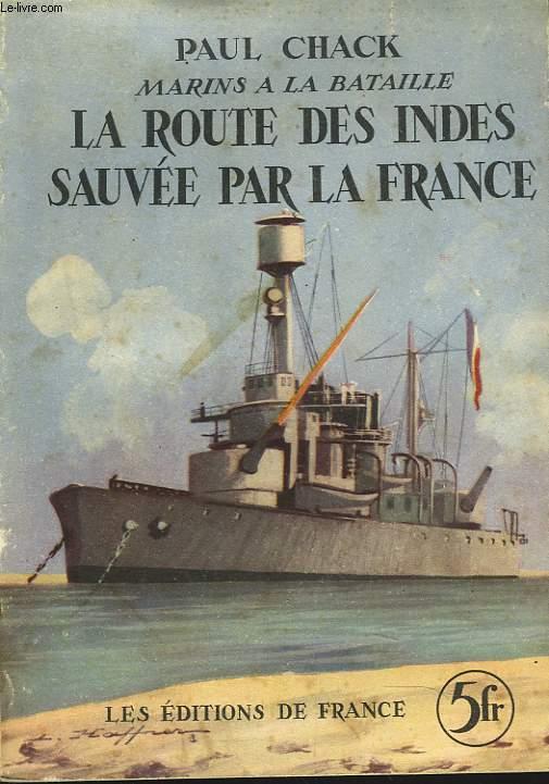 MARINS A LA BATAILLE, LA ROUTE DES INDES SAUVEE PAR LA FRANCE
