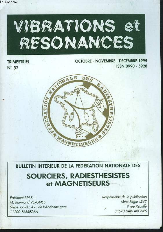 VIBRATIONS ET RESONANCES. TRIMESTRIEL N° 52. BULLETIN INTERIEUR DE LA FEDERATION NATIONALE DE SOURCIERS, RADIESTHESISTES ET MAGNETISEURS. JE VOUDRAIS ÊTRE RADISTHESISTE, A. BAUDUIN / RECHERCHE DES COURANTS D'EAU? SECTION ALPES MARITIMES / A VOUS, MESDAMES