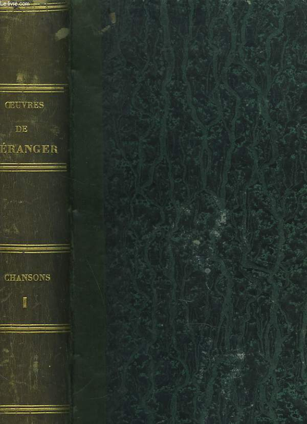 CHANSONS DE BERANGER. TOME PREMIER. Contenant cinquante-trois gravures sur acier d'après Charlet, A. de Lemud, Johannot, Grenier, Jacque, Pauquet, Penguilly, de Rudder, Raffet, Sandoz. Les dix chansons publiées en 1847 et la fac-simile d'une lettre de B.