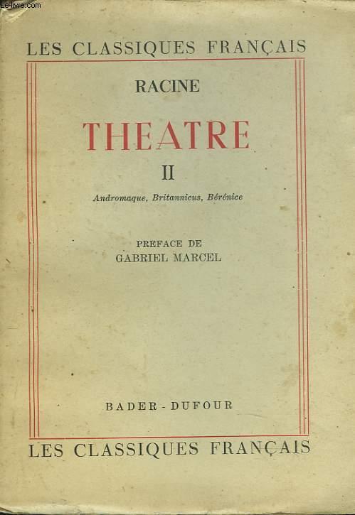 THEATRE II. ANDROMAQUE, BRITANNICUS, BERENICE.