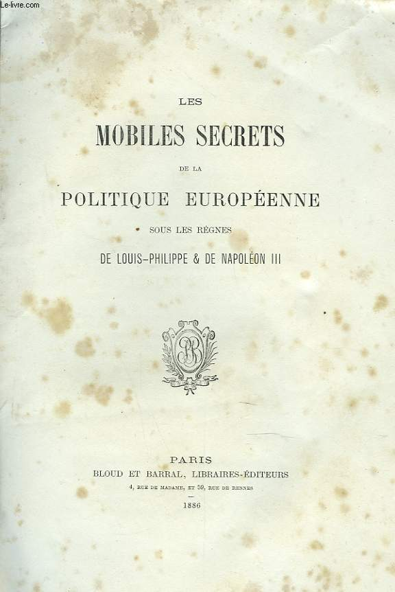 LES MOBILES SECRETS DE LA POLITIQUE EUROPEENNE SOUS LES REGNES DE LOUIS-PHILIPPE ET DE NAPOLEON III.