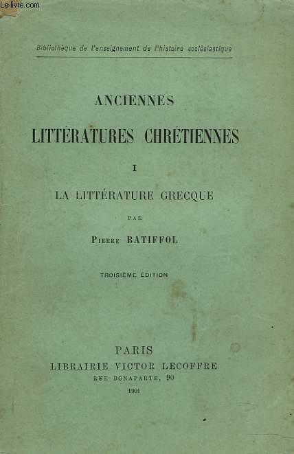 ANCIENNES LITTERATURES CHRETIENNES. I. LA LITTERATURE GRECQUE