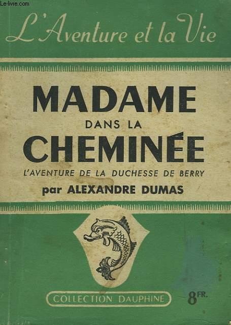MADAME DANS LA CHEMINEE. L'AVENTURE DE LA DUCHESSE DE BERRY.